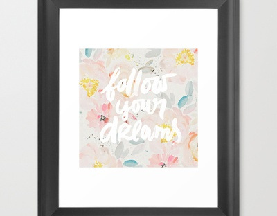 follow your dreams print from society 6