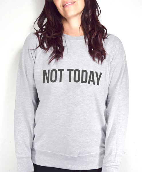 not today sweatshirt from not on the high street