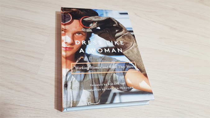 Dress Like a Woman: Working Women and What They Wore by Vanessa Friedman and Roxane Gay