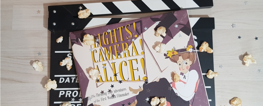 Lights! Camera! Alice! The Thrilling True Adventures of the First Woman Filmmaker by Mara Rockliff and Simona Ciraolo - review