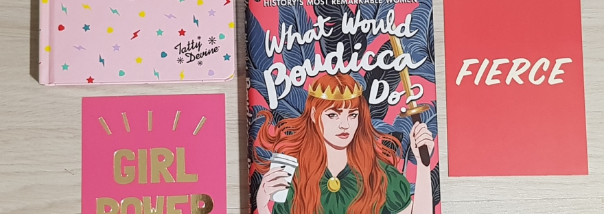 What Would Boudicca Do?: Life Lessons from History's Most Remarkable Women