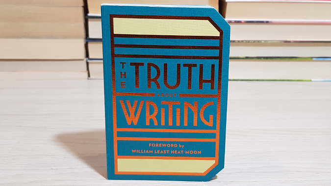 The Truth About Writing by William Least Heat-Moon