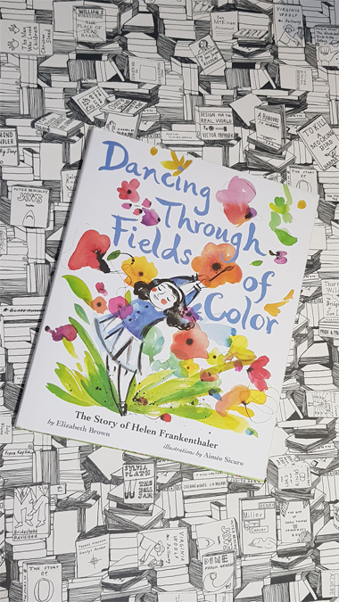 Dancing Through Fields of Color: The Story of Helen Frankenthaler by Elizabeth Brown and Aimée Sicuro