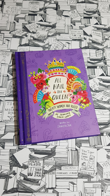 All Hail the Queen: Twenty Women Who Rules by Jennofer Orkin Lewis and Shweta Jha - book review